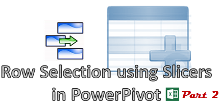 Row Selection Using Slicers in PowerPivot – Part 2