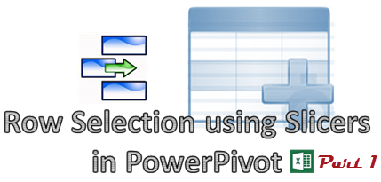 Row Selection Using Slicers in PowerPivot – Part 1
