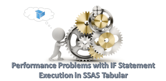 Performance Problems with IF statement execution in SSAS Tabular